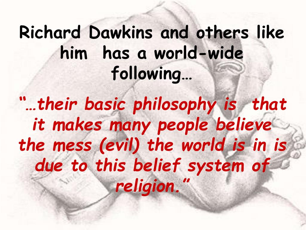 Richard Dawkins and others like him  has a world-wide following…