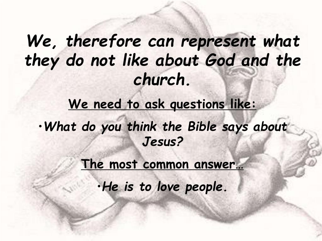 We, therefore can represent what they do not like about God and the church.