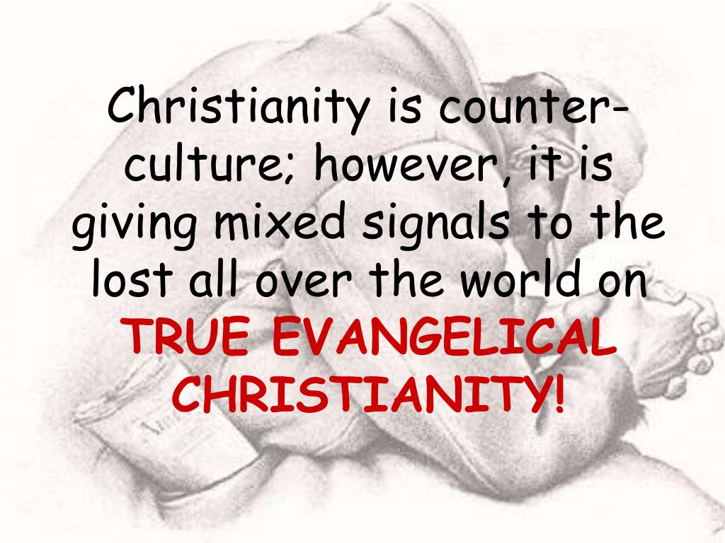 Christianity is counter-culture; however, it is giving mixed signals to the lost all over the world on