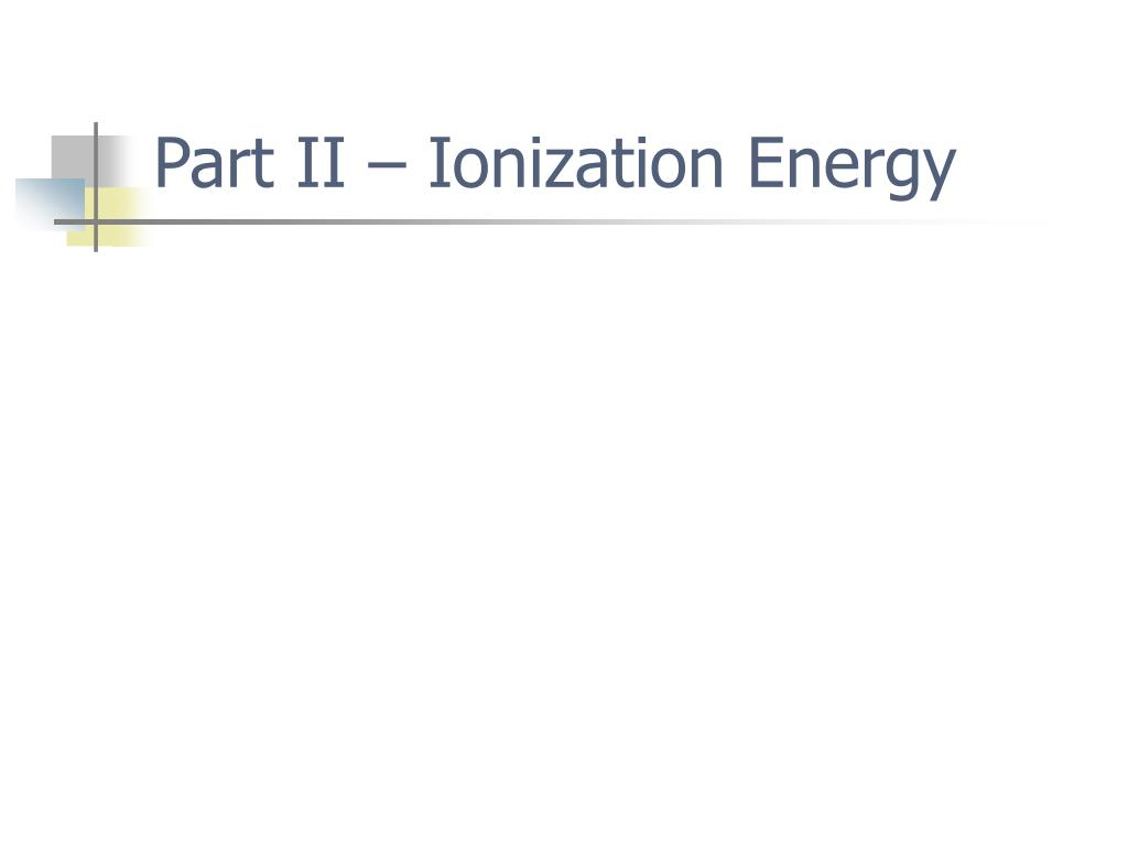 Part II – Ionization Energy