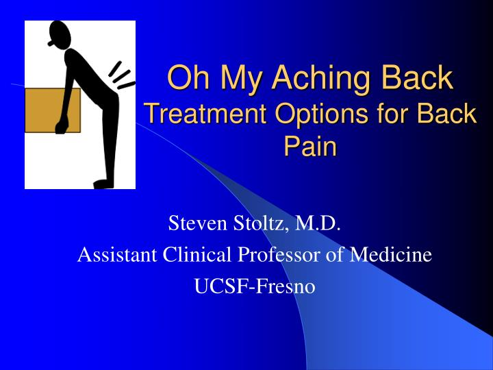 Oh my aching back treatment options for back pain