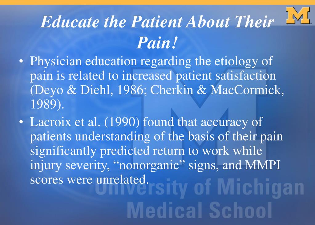Physician education regarding the etiology of pain is related to increased patient satisfaction (Deyo & Diehl, 1986; Cherkin & MacCormick, 1989).