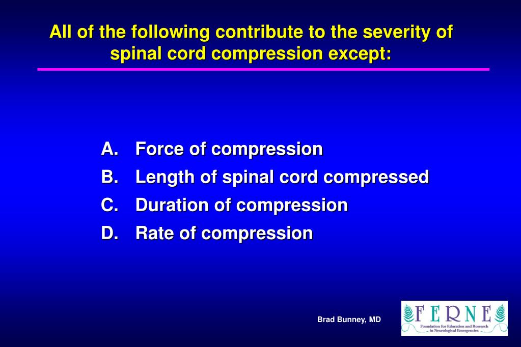 All of the following contribute to the severity of spinal cord compression except: