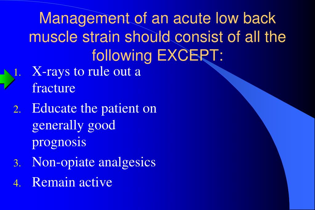 Management of an acute low back muscle strain should consist of all the following EXCEPT:
