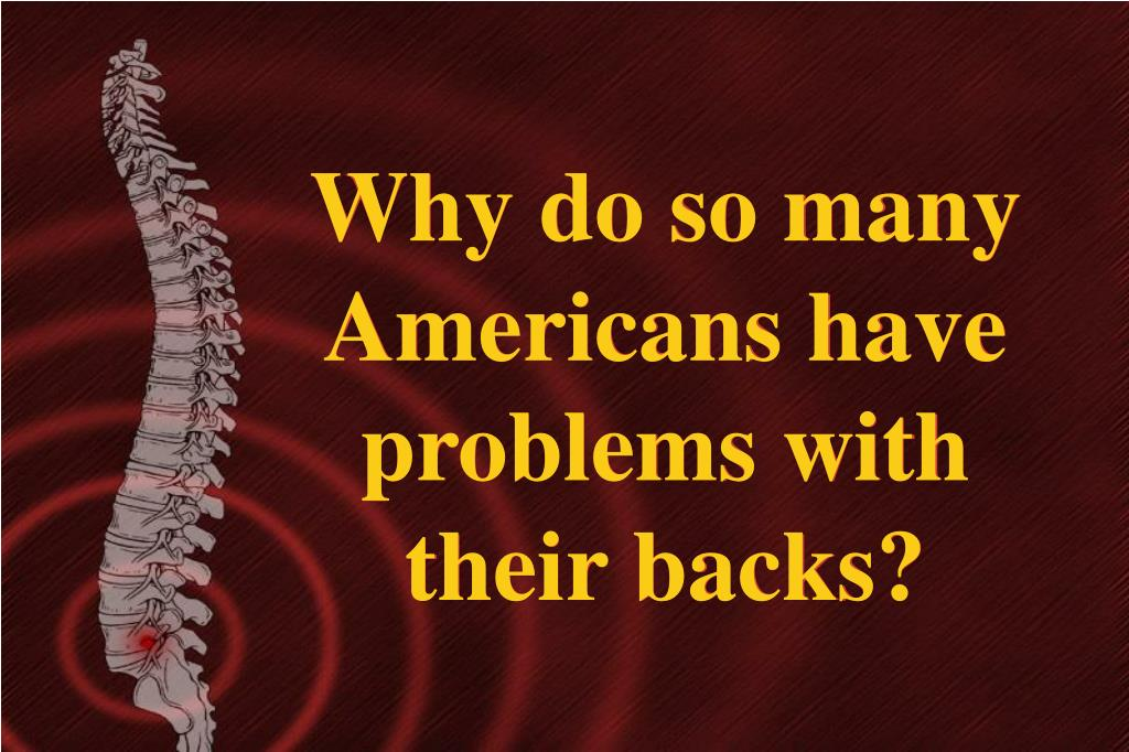 Why do so many Americans have problems with their backs?