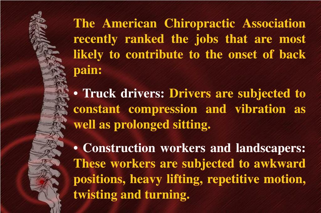 The American Chiropractic Association recently ranked the jobs that are most likely to contribute to the onset of back pain: