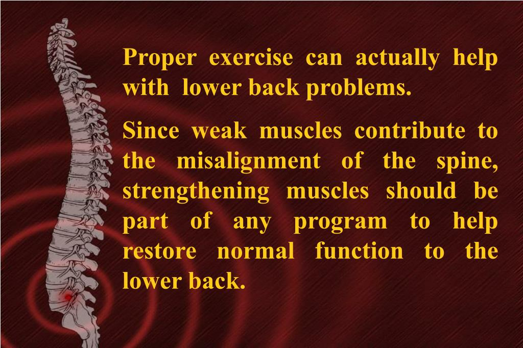 Proper exercise can actually help with  lower back problems.