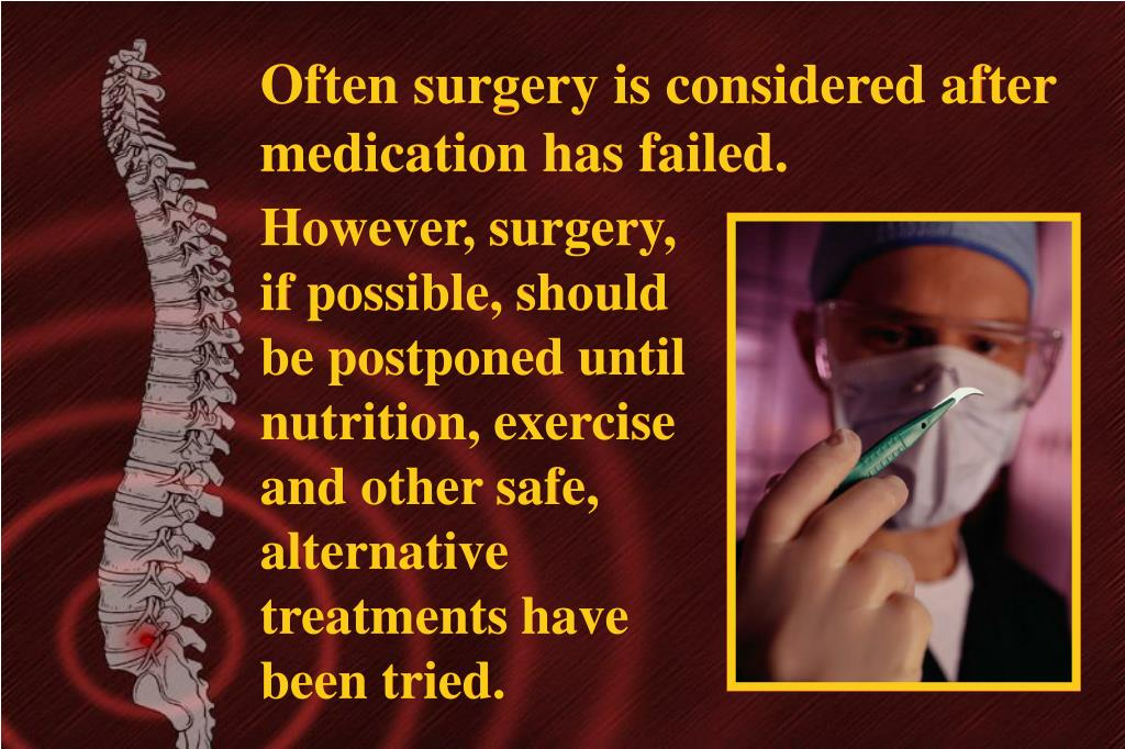 Often surgery is considered after medication has failed.