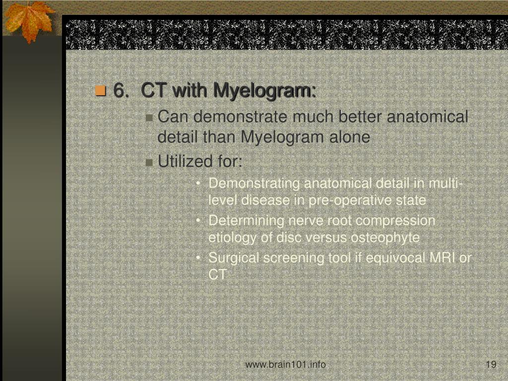 6.  CT with Myelogram: