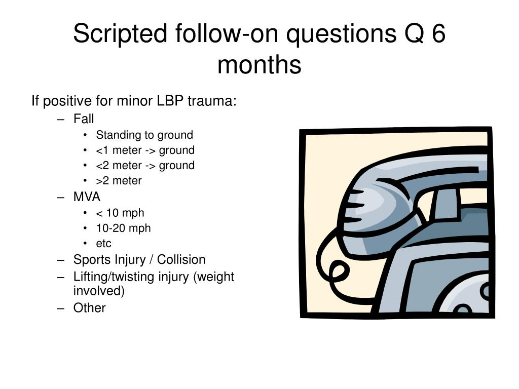 Scripted follow-on questions Q 6 months
