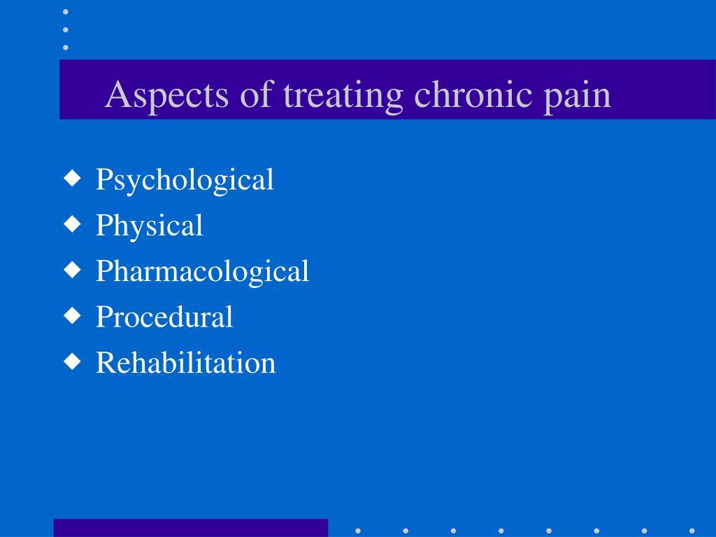 Aspects of treating chronic pain