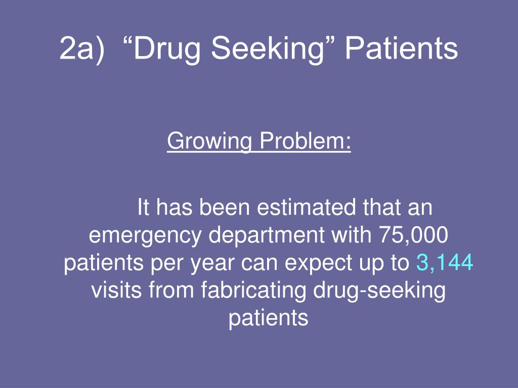 "2a)  ""Drug Seeking"" Patients"