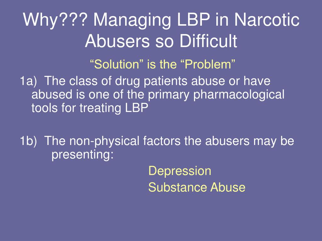 Why??? Managing LBP in Narcotic Abusers so Difficult