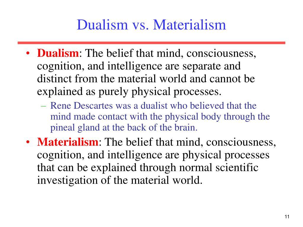 Dualism vs. Materialism