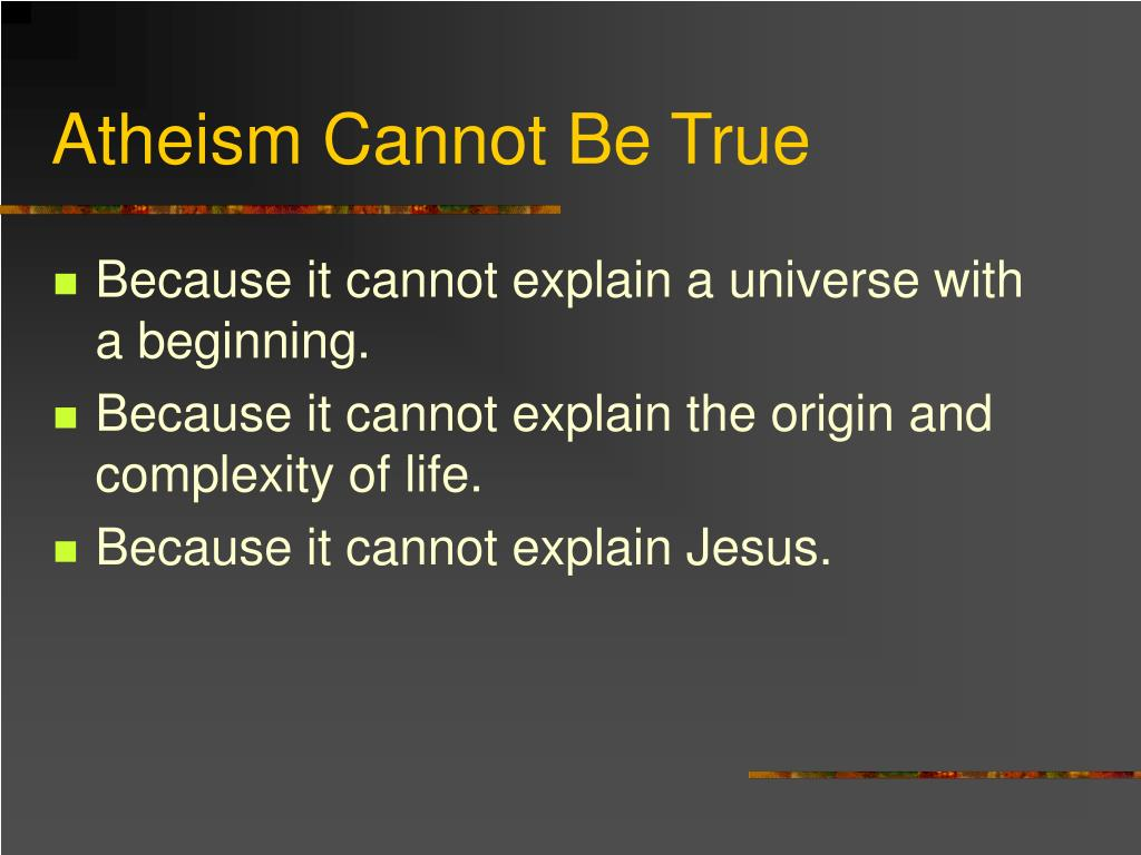 Atheism Cannot Be True