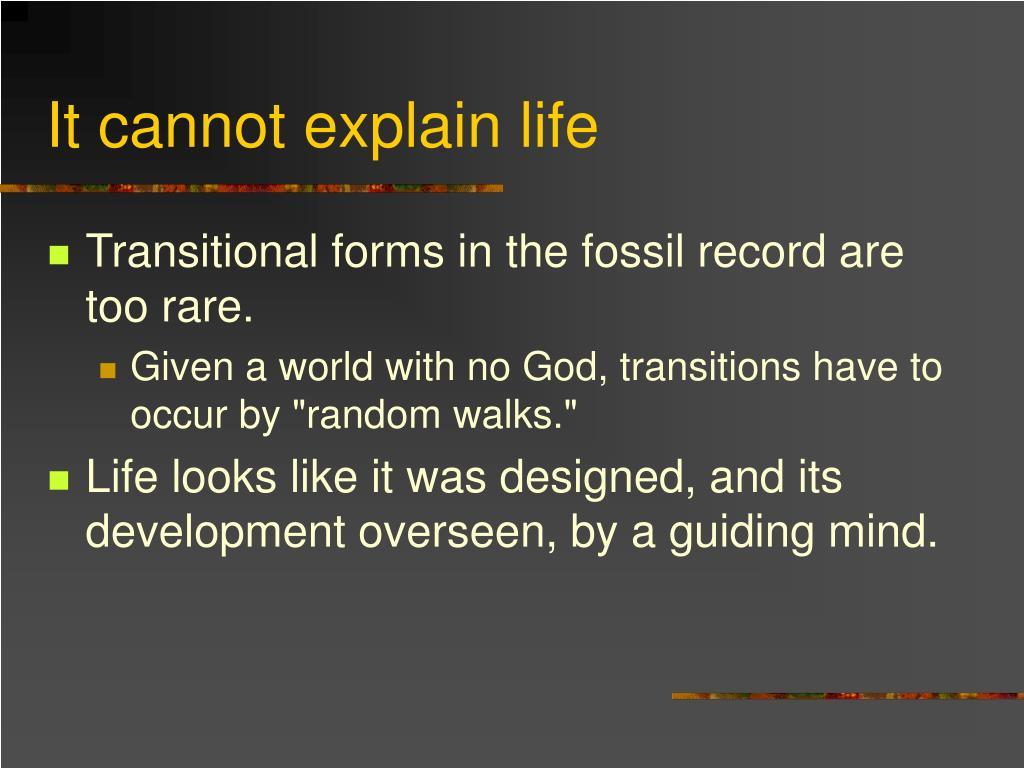 It cannot explain life