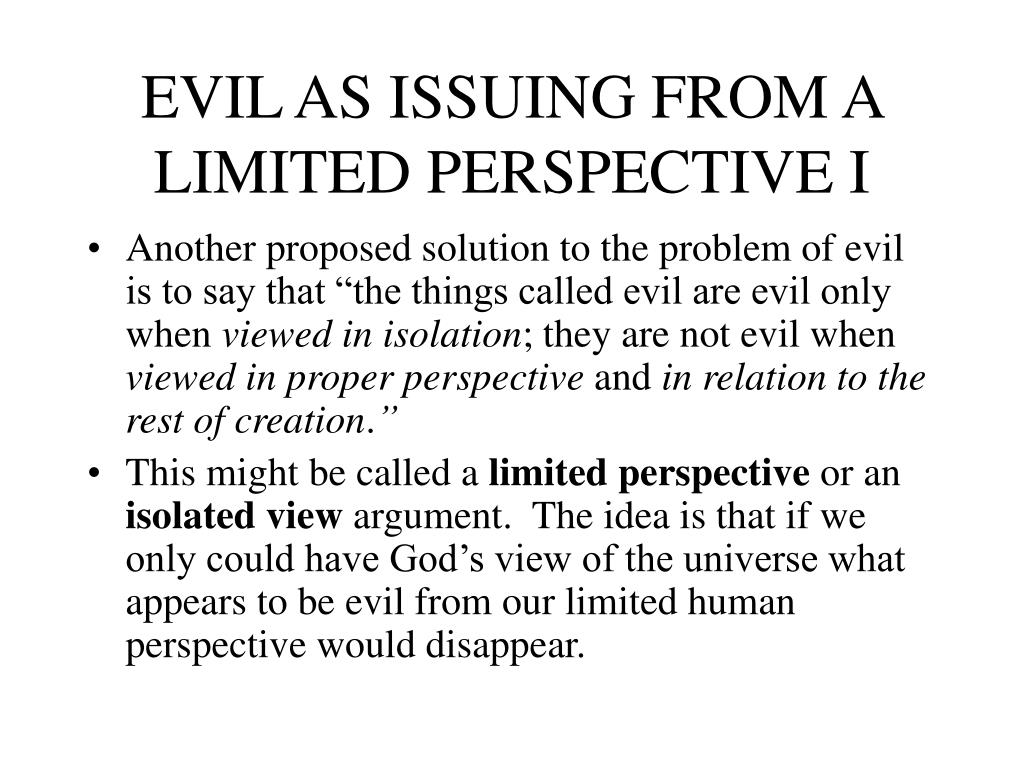 EVIL AS ISSUING FROM A LIMITED PERSPECTIVE I
