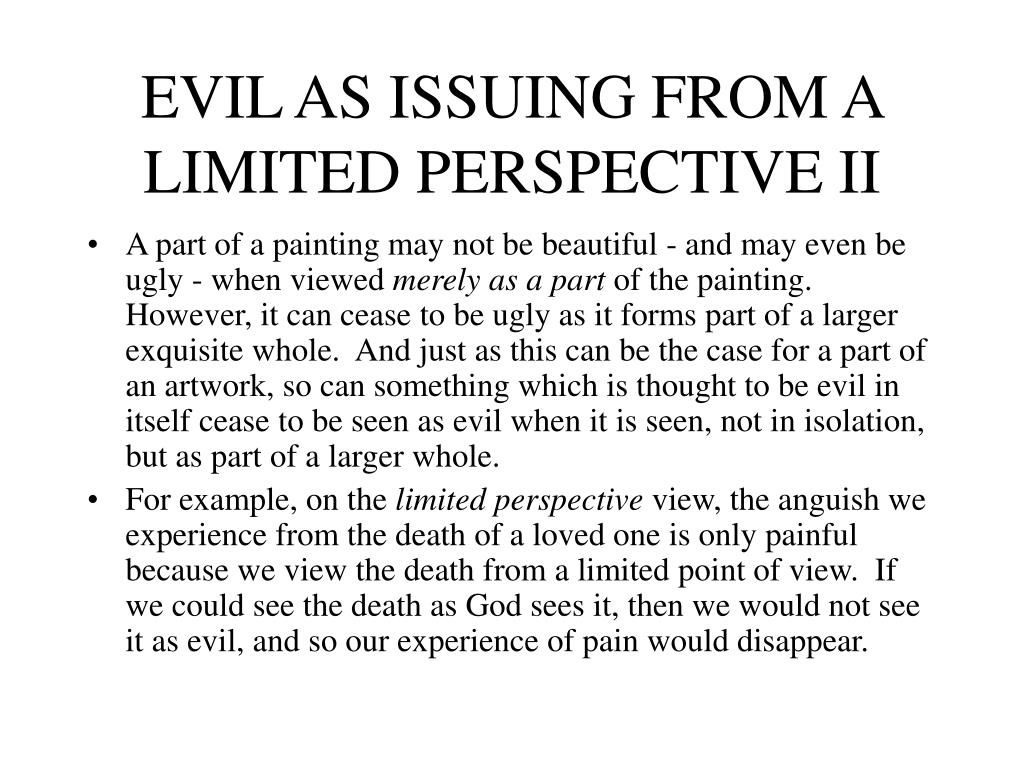 EVIL AS ISSUING FROM A LIMITED PERSPECTIVE II