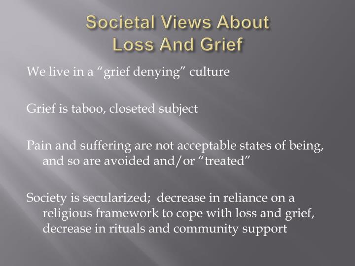 Societal views about loss and grief l.jpg