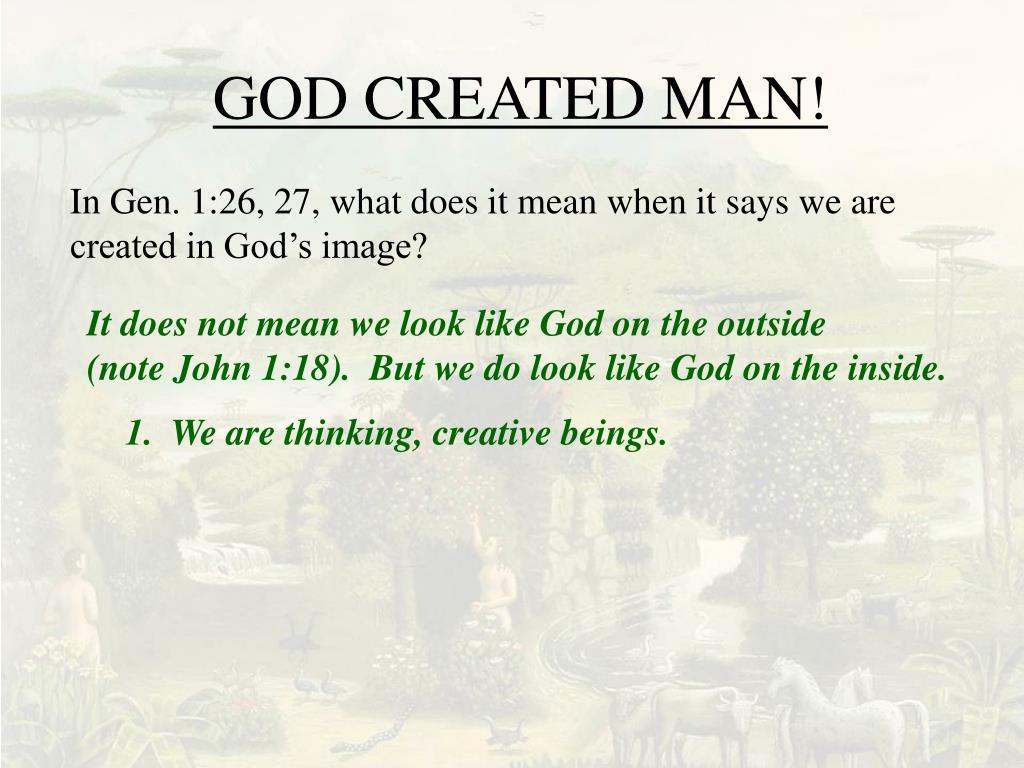 GOD CREATED MAN!