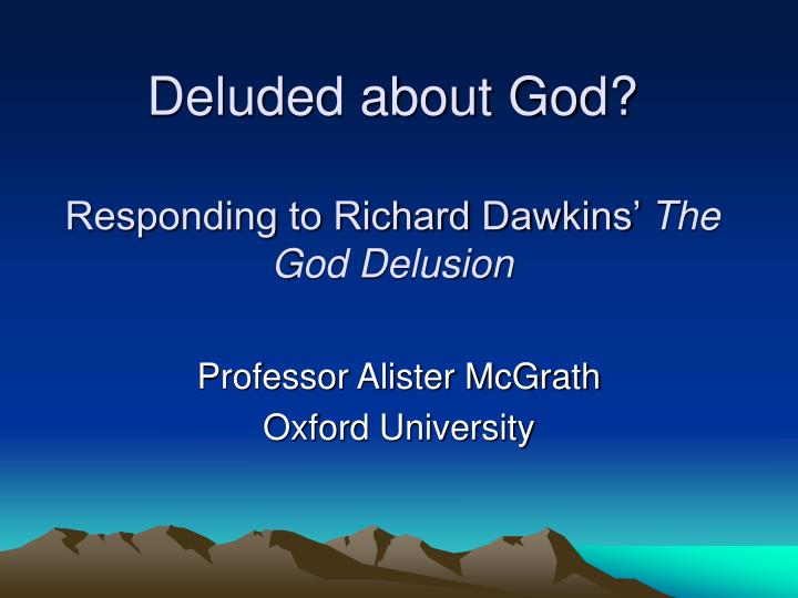Deluded about god responding to richard dawkins the god delusion