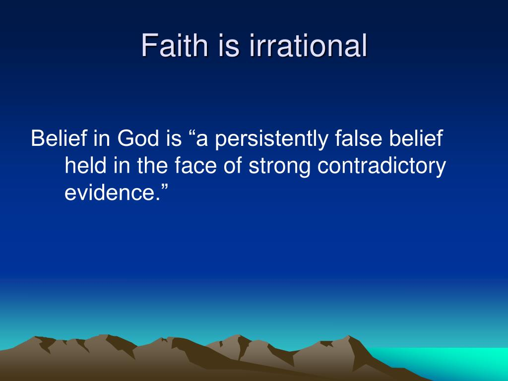 Faith is irrational