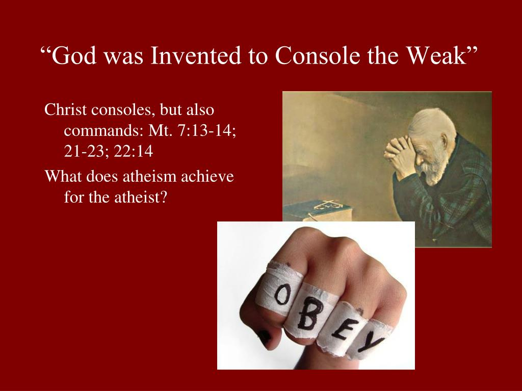 """God was Invented to Console the Weak"""