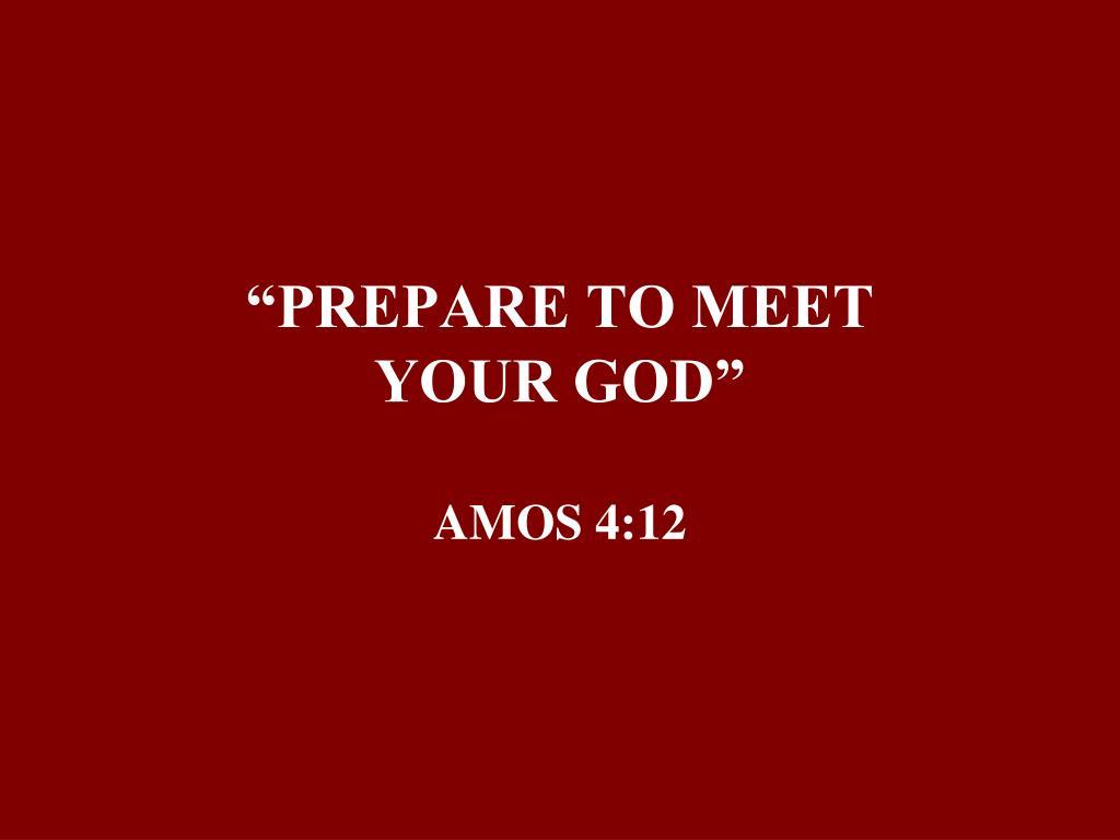 """""""PREPARE TO MEET"""