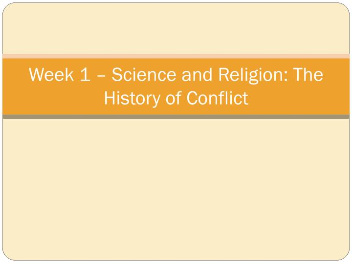 Week 1 science and religion the history of conflict