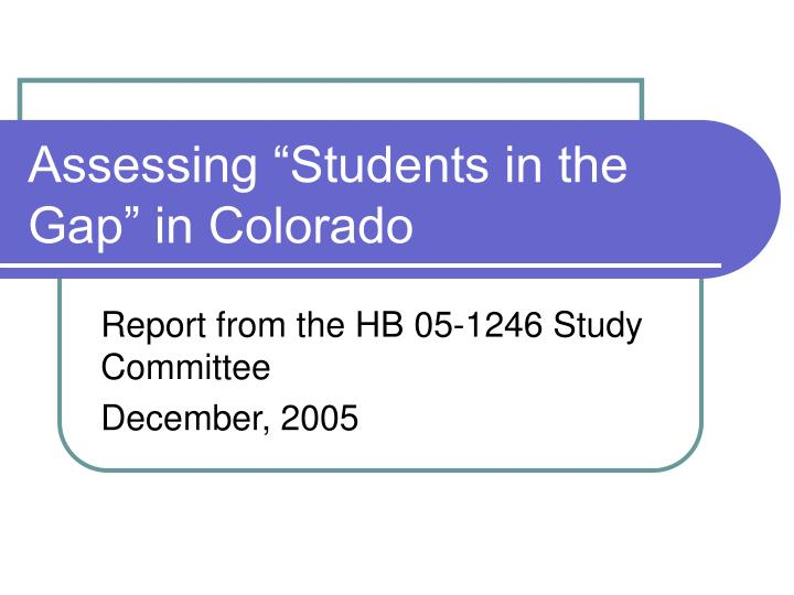 Assessing students in the gap in colorado l.jpg