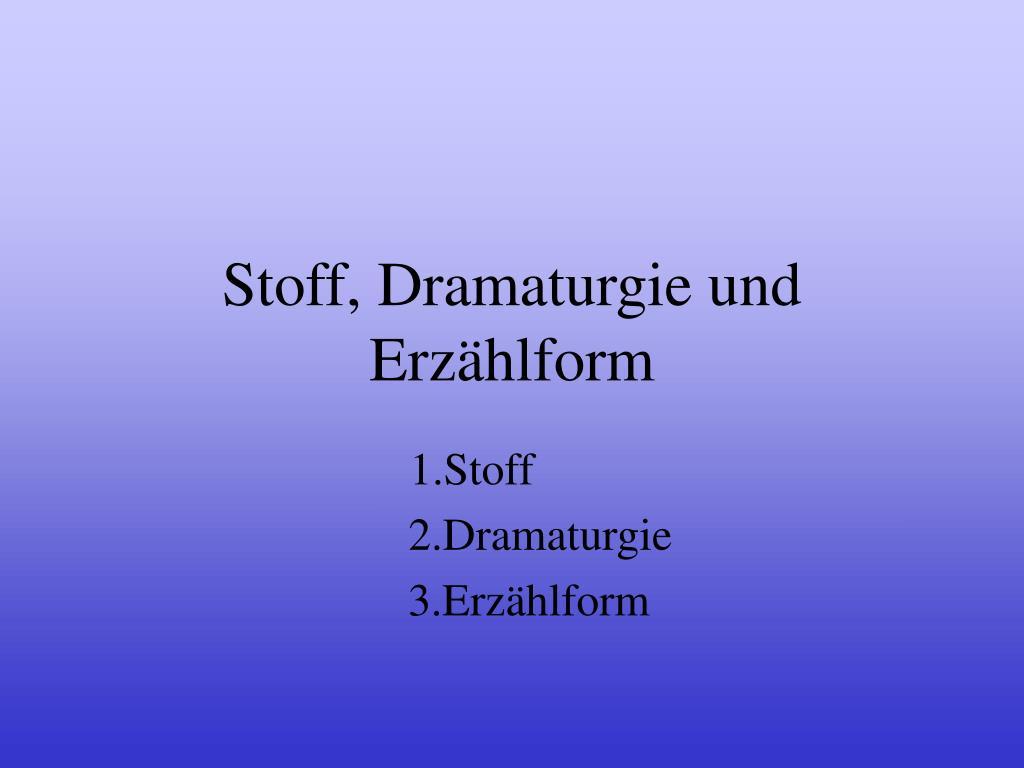 Stoff, Dramaturgie und Erzählform