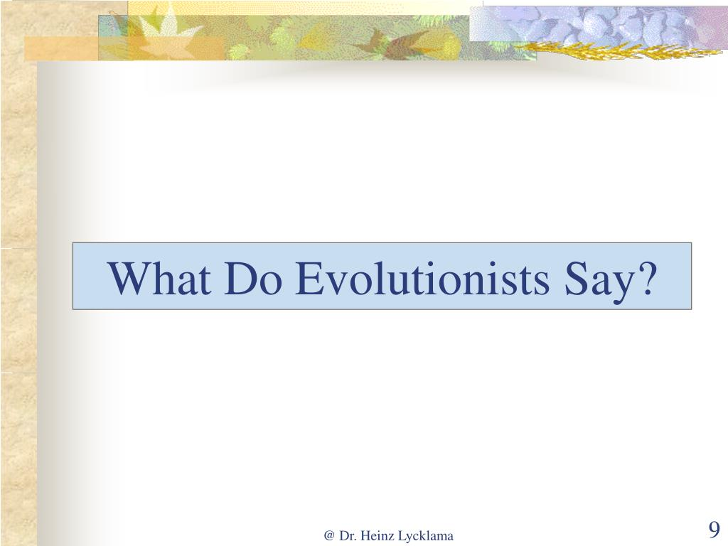 What Do Evolutionists Say?
