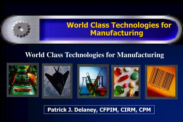 World class technologies for manufacturing