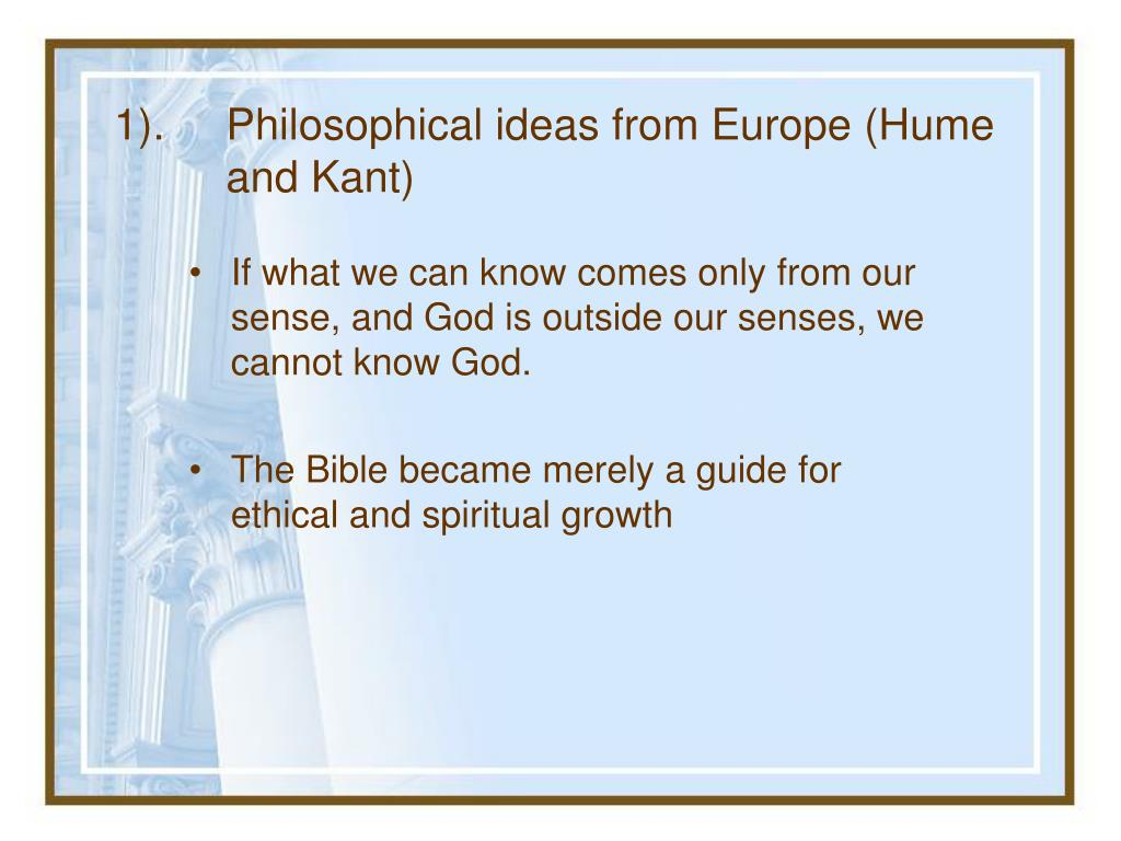 1).	Philosophical ideas from Europe (Hume 	and Kant)