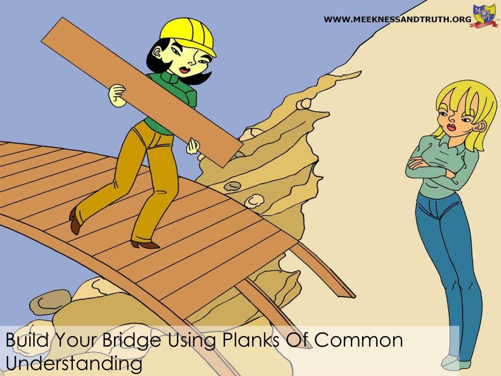Build Your Bridge Using Planks Of Common Understanding