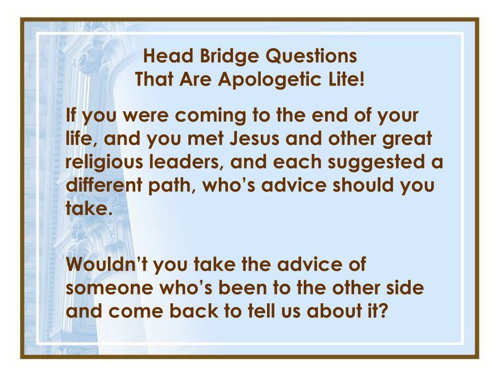 Head Bridge Questions