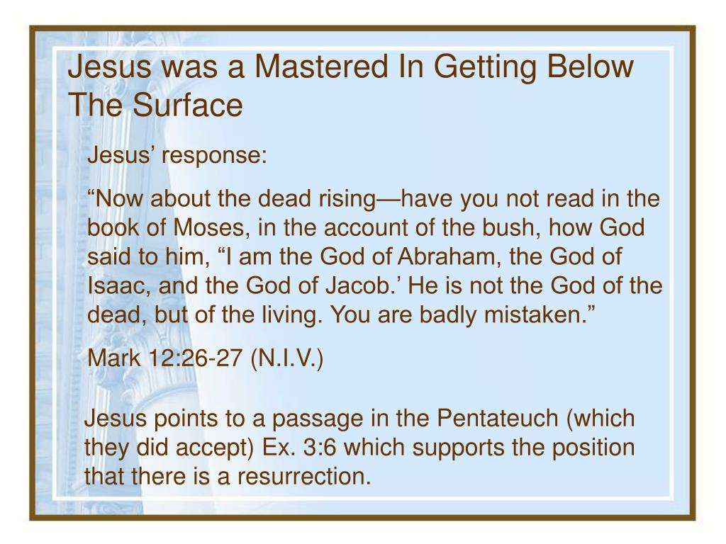 Jesus was a Mastered In Getting Below The Surface