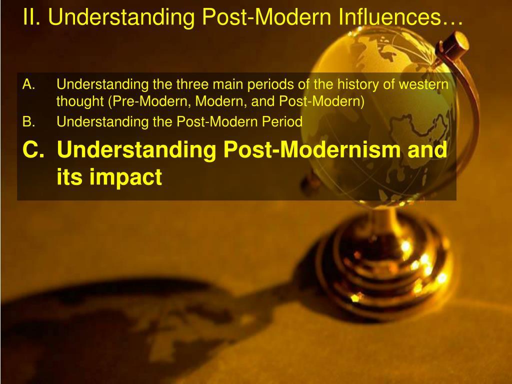 II. Understanding Post-Modern Influences…