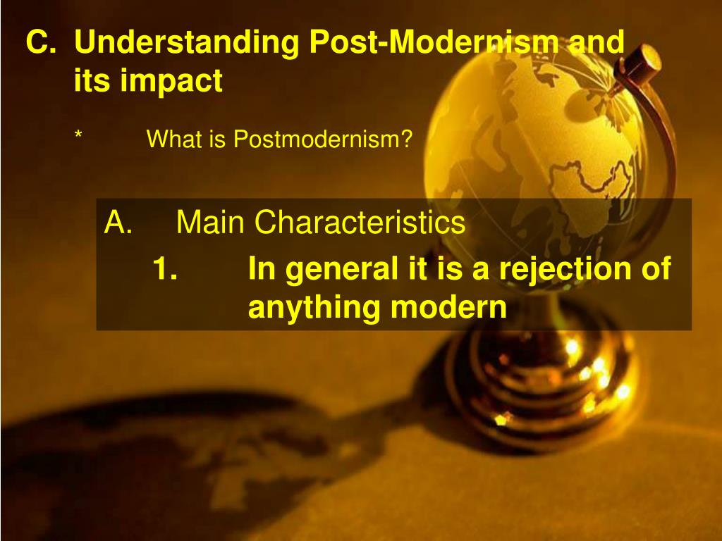 C.	Understanding Post-Modernism and its impact