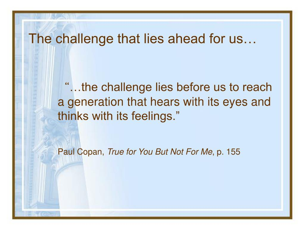 The challenge that lies ahead for us…