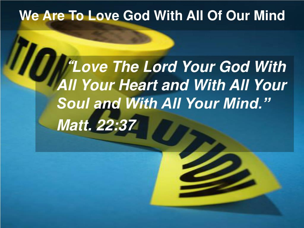 We Are To Love God With All Of Our Mind