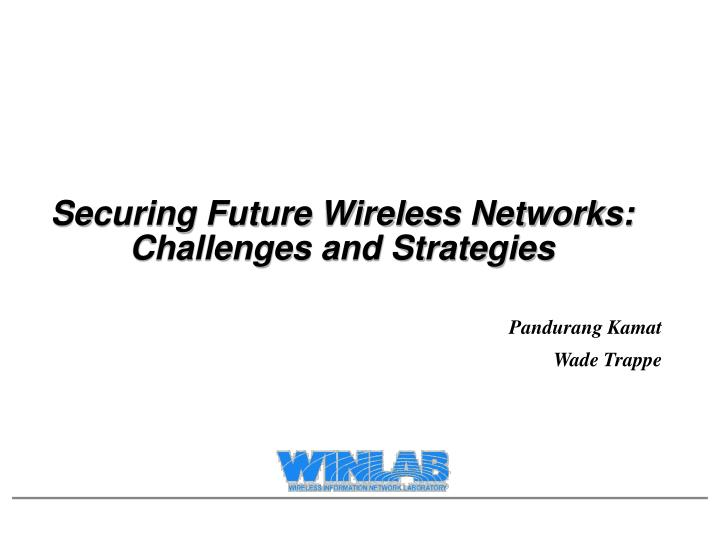 Securing future wireless networks challenges and strategies