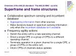 overview of the 802 22 standard the 802 22 mac cont d superframe and frame structures28