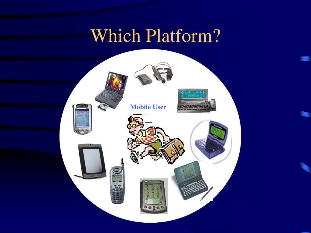 Which Platform?