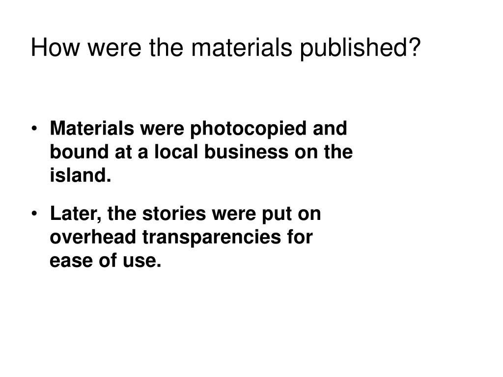 How were the materials published?