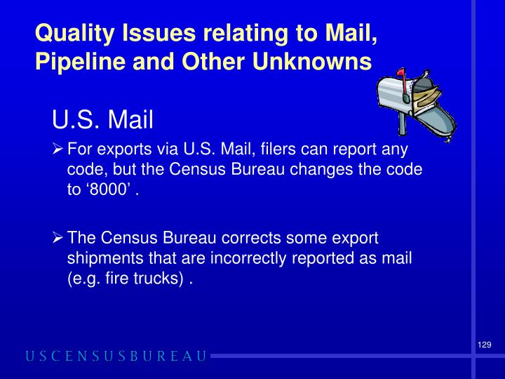 Quality Issues relating to Mail, Pipeline and Other Unknowns