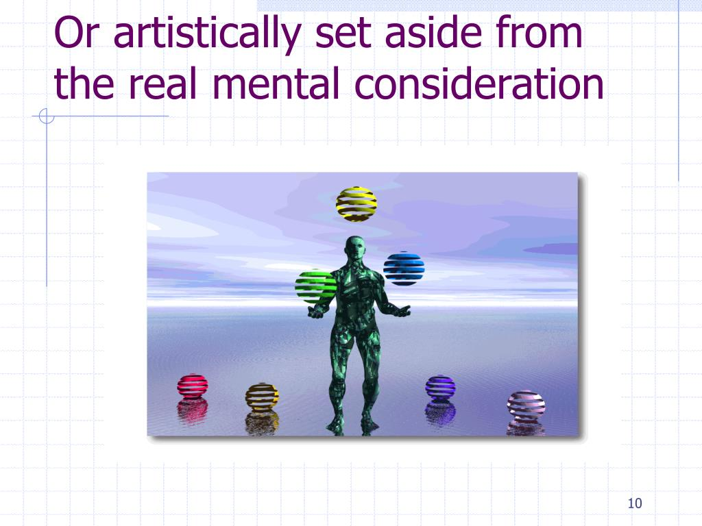 Or artistically set aside from the real mental consideration