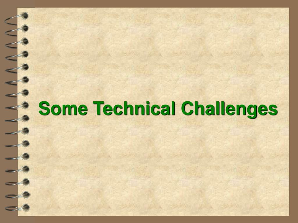 Some Technical Challenges