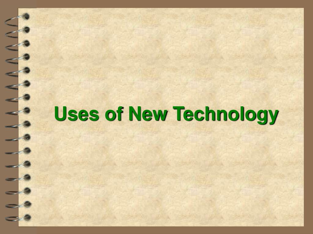 Uses of New Technology