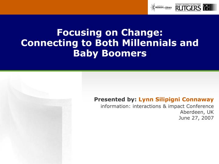 Focusing on change connecting to both millennials and baby boomers l.jpg